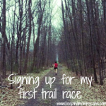 I Just Registered for My First Trail Race
