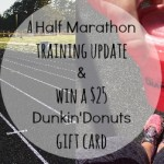 Update on Half Marathon Training (and a $25 Dunkin' Donuts Giveaway!)